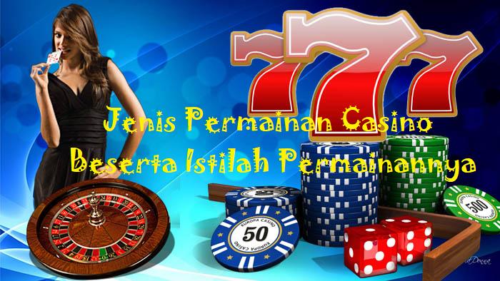 Jenis Permainan Casino Beserta Istilah Permainannya