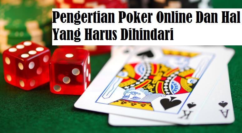 Pengertian Poker Online Dan Hal Yang Harus Dihindari