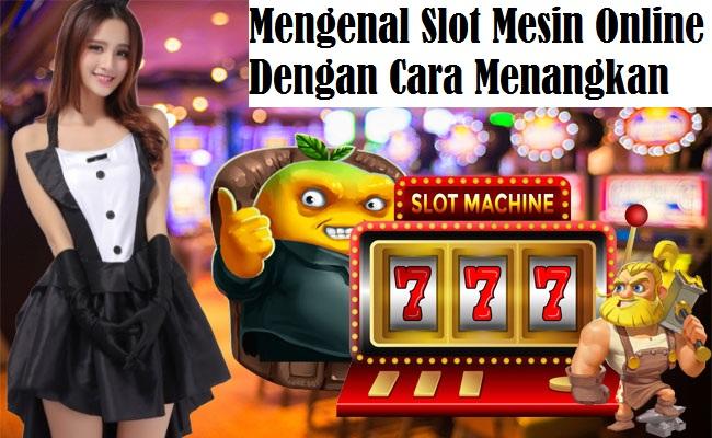 Mengenal Slot Mesin Online Dengan Cara Menangkan Permainannya