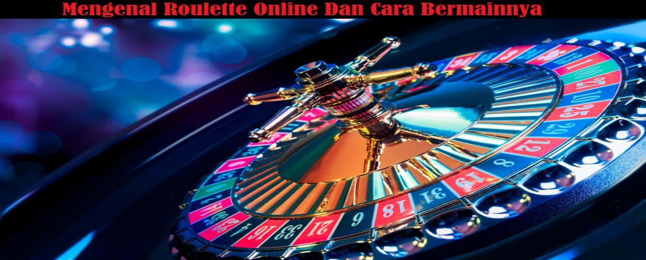 Mengenal Roulette Online Dan Cara Bermainnya